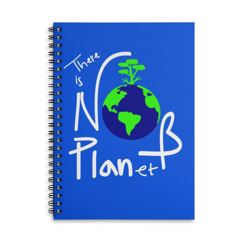 There is no planet B Accessories Lined Spiral Notebook by cindyshim's Artist Shop