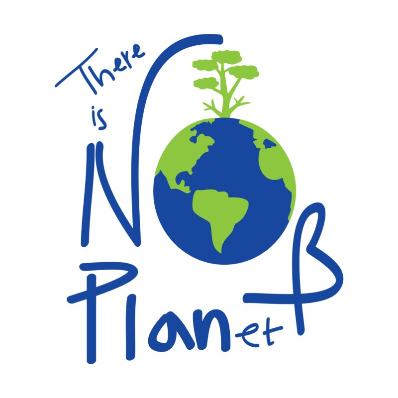 There is no planet B by cindyshim's Artist Shop
