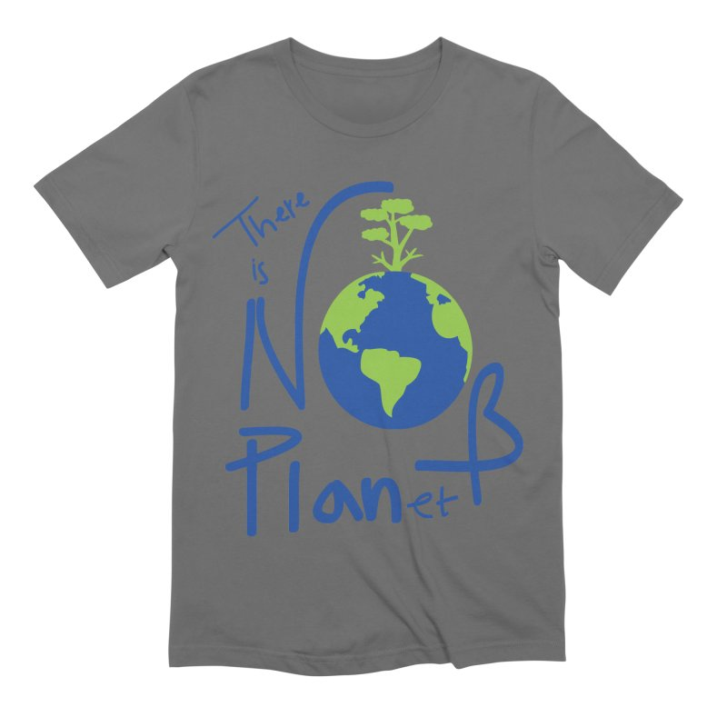 There is no planet B Men's T-Shirt by cindyshim's Artist Shop