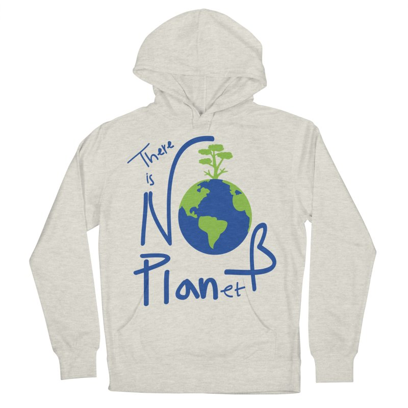 There is no planet B Women's French Terry Pullover Hoody by cindyshim's Artist Shop