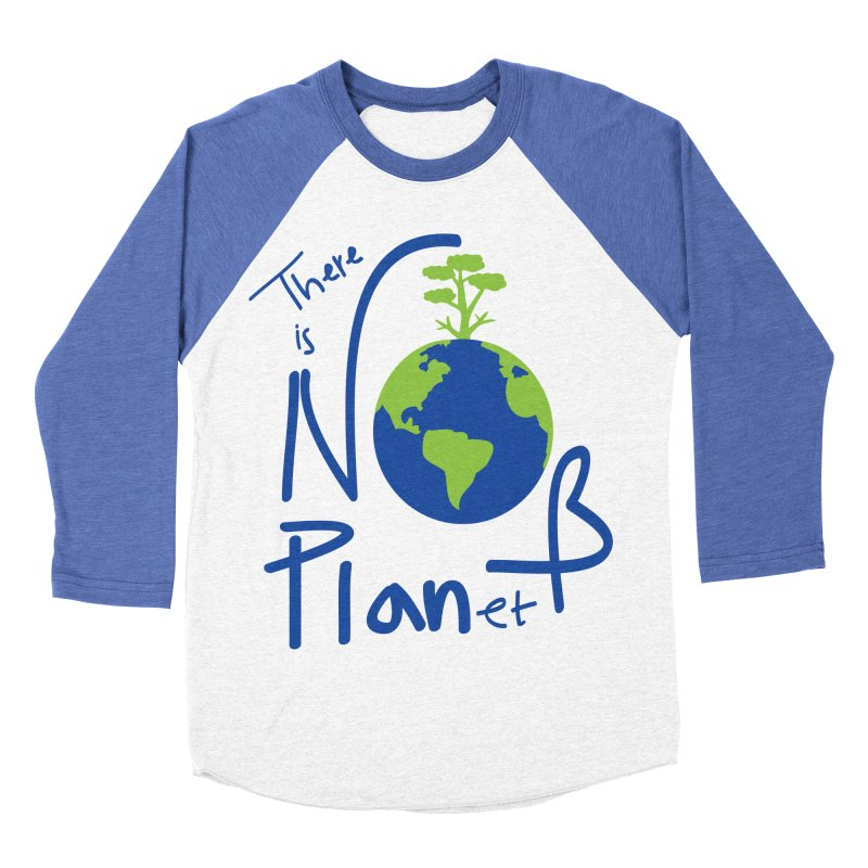 There is no planet B Women's Baseball Triblend Longsleeve T-Shirt by cindyshim's Artist Shop