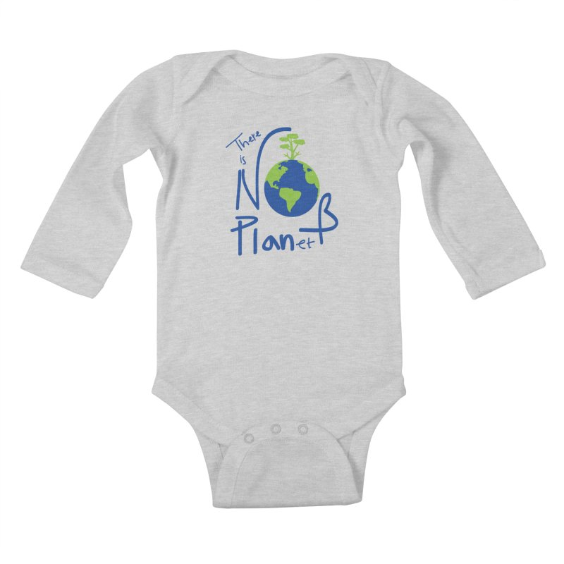 There is no planet B Kids Baby Longsleeve Bodysuit by cindyshim's Artist Shop