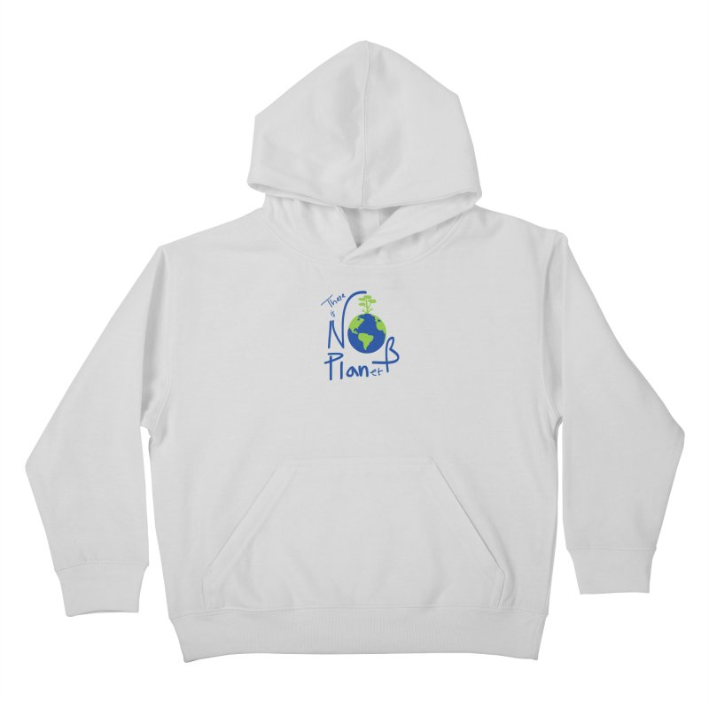 There is no planet B Kids Pullover Hoody by cindyshim's Artist Shop