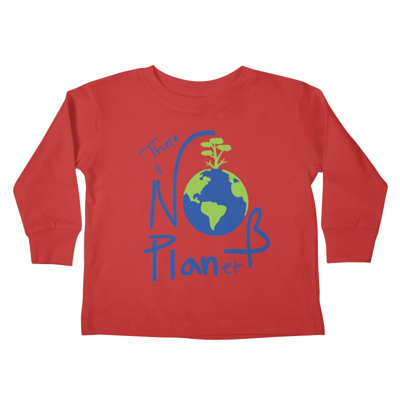 There is no planet B Kids Toddler Longsleeve T-Shirt by cindyshim's Artist Shop