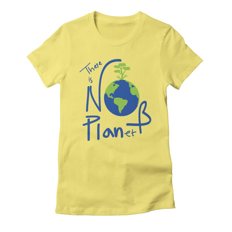 There is no planet B Women's Fitted T-Shirt by cindyshim's Artist Shop