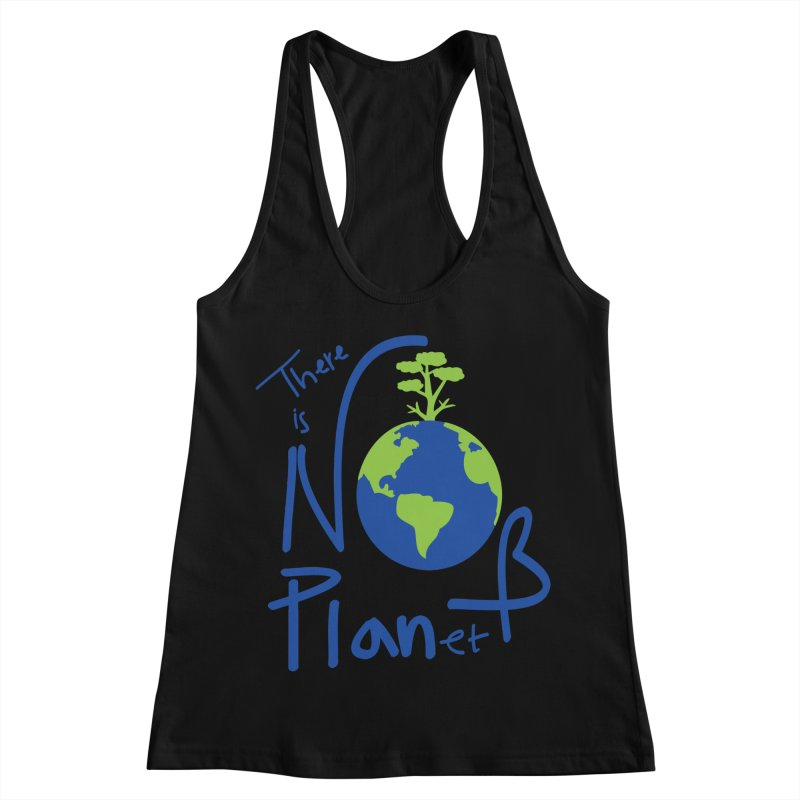 There is no planet B Women's Racerback Tank by cindyshim's Artist Shop