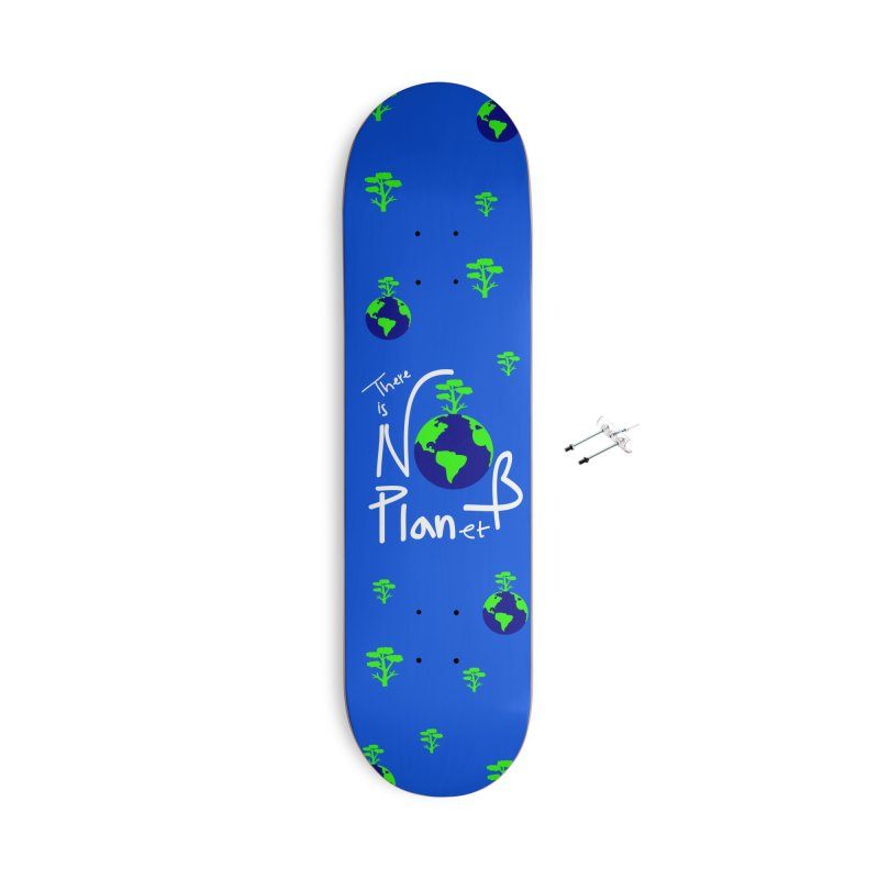 There is no planet B Accessories With Hanging Hardware Skateboard by cindyshim's Artist Shop