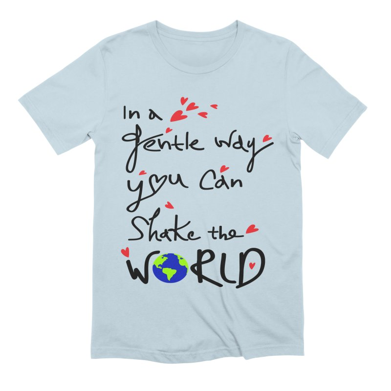 You can shake the world Men's Extra Soft T-Shirt by cindyshim's Artist Shop