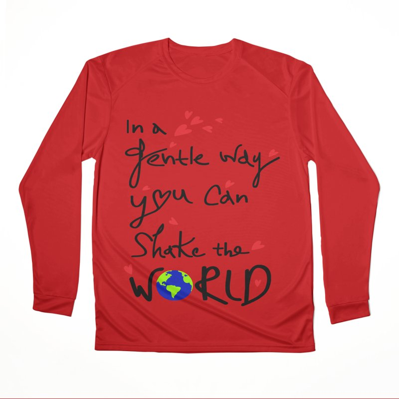 You can shake the world Men's Performance Longsleeve T-Shirt by cindyshim's Artist Shop