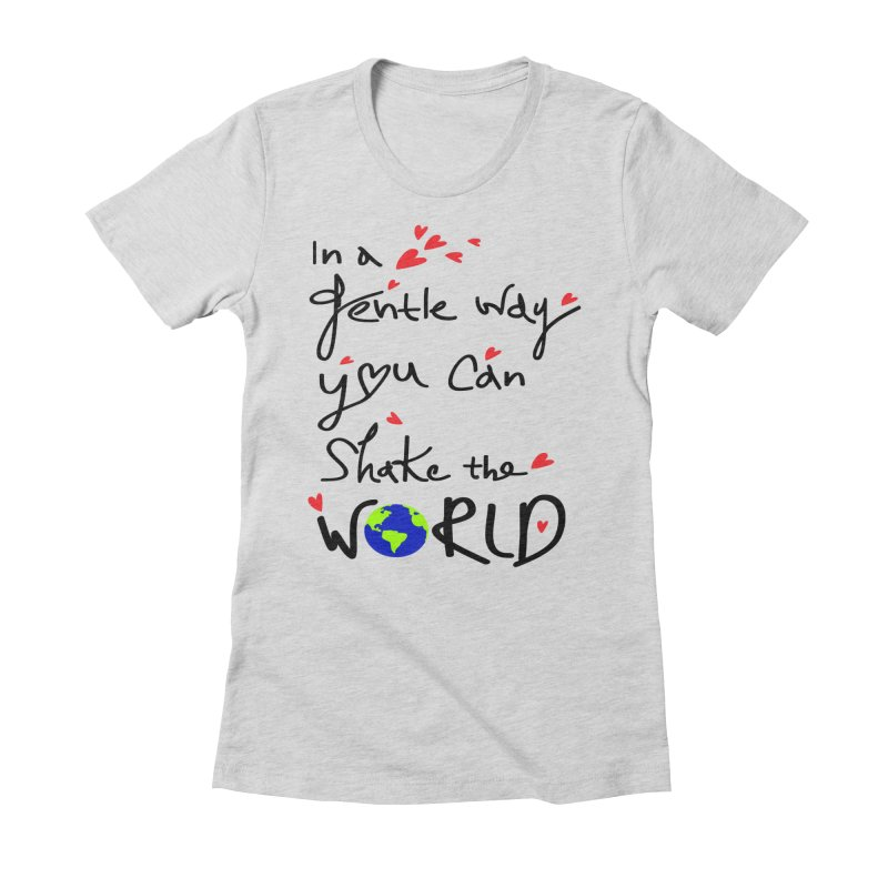 You can shake the world Women's Fitted T-Shirt by cindyshim's Artist Shop