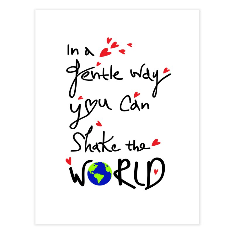 You can shake the world Home Fine Art Print by cindyshim's Artist Shop