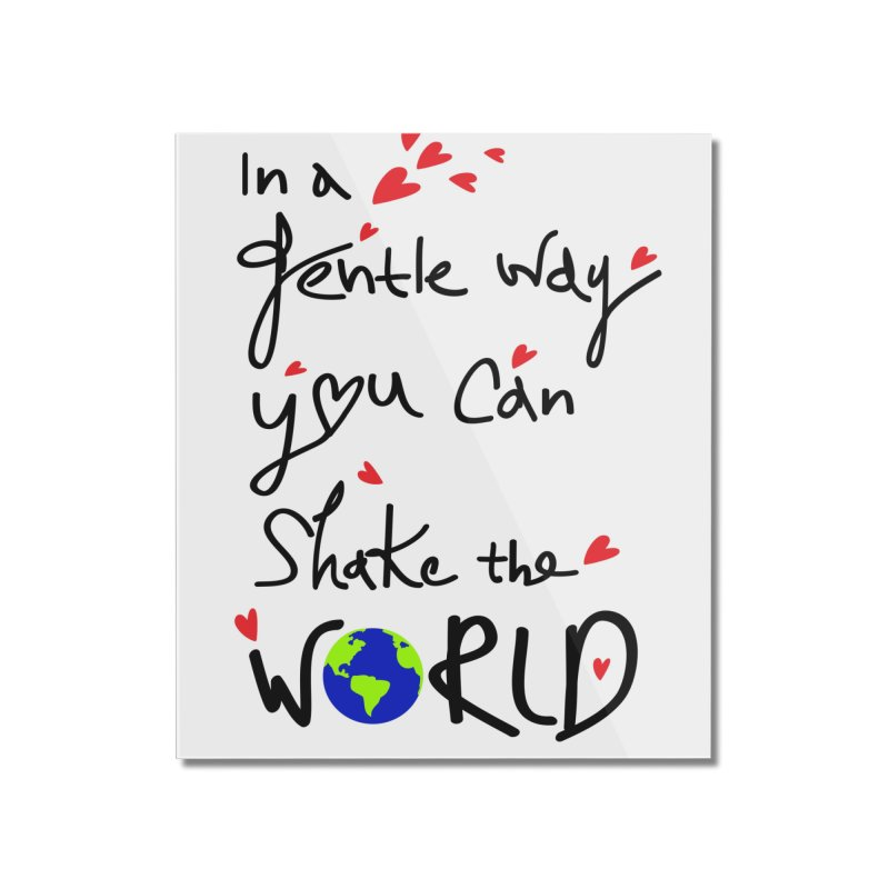 You can shake the world Home Mounted Acrylic Print by cindyshim's Artist Shop