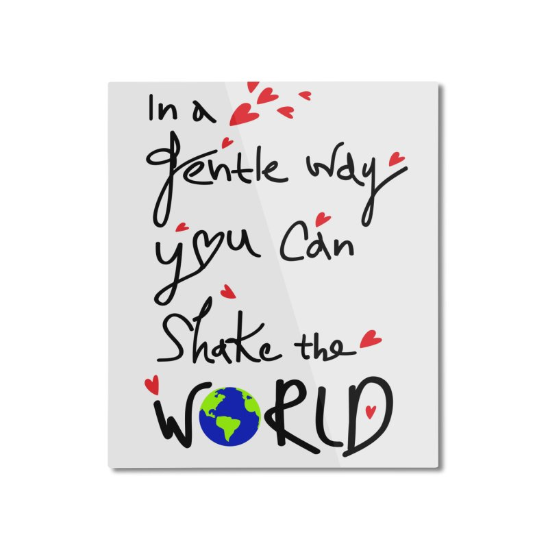 You can shake the world Home Mounted Aluminum Print by cindyshim's Artist Shop
