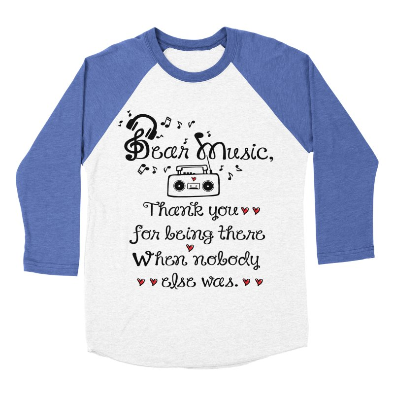 Dear music Women's Baseball Triblend Longsleeve T-Shirt by cindyshim's Artist Shop