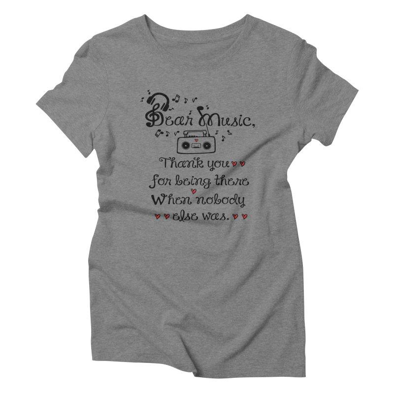 Dear music Women's Triblend T-Shirt by cindyshim's Artist Shop