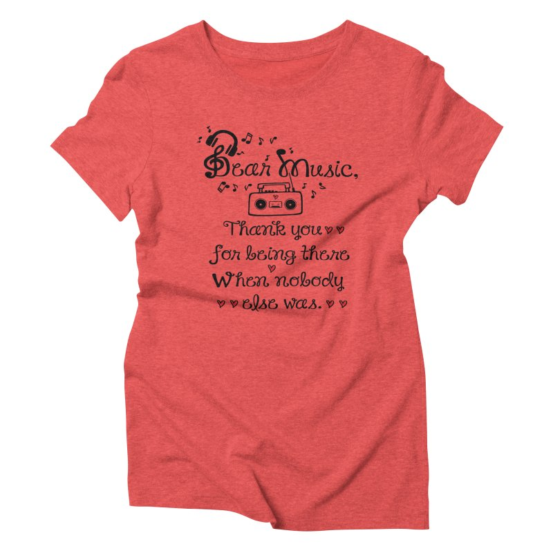 Dear music Women's Triblend T-Shirt by cindyshim's Artist Shop