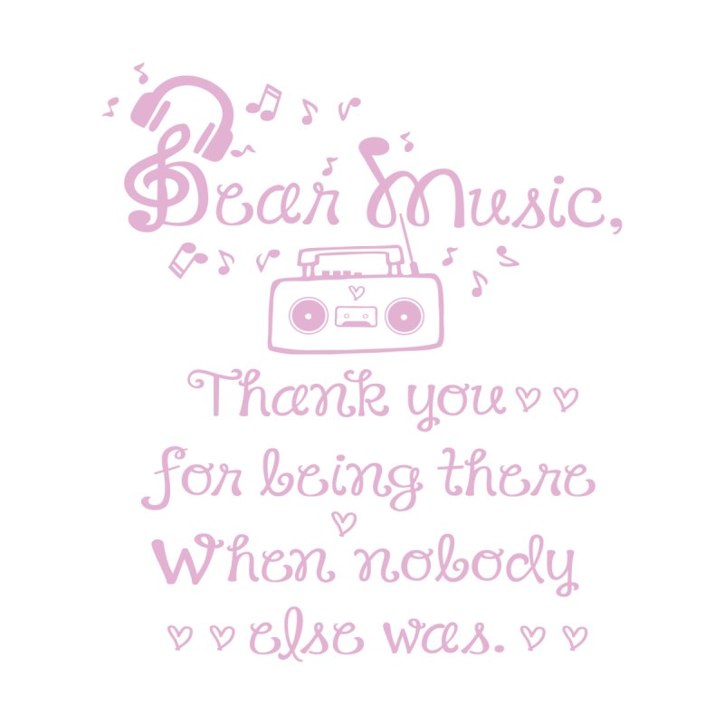 Dear music, thank you by cindyshim's Artist Shop