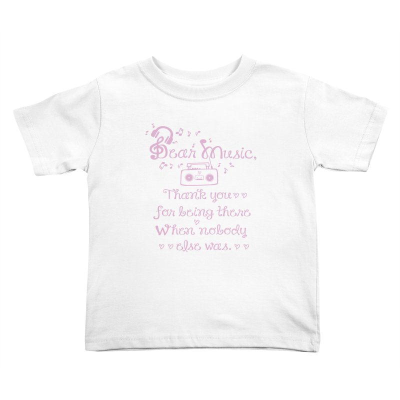 Dear music, thank you Kids Toddler T-Shirt by cindyshim's Artist Shop