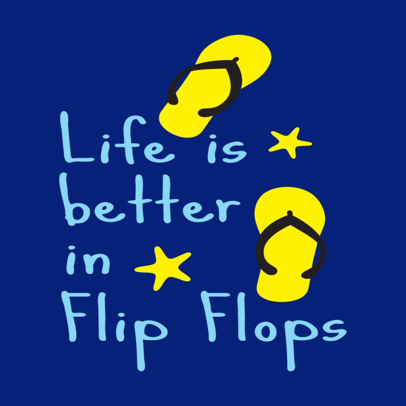 Life is better in flip-flops Women's T-Shirt by cindyshim's Artist Shop