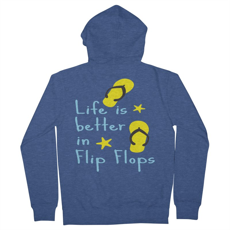 Life is better in flip-flops Men's French Terry Zip-Up Hoody by cindyshim's Artist Shop