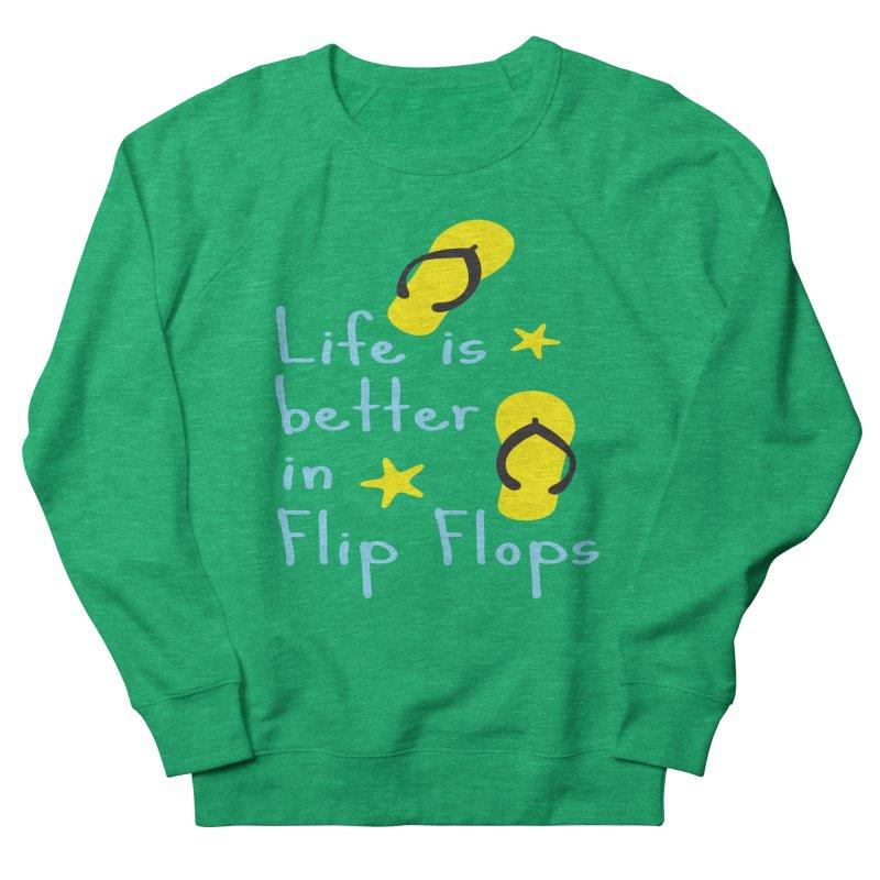 Life is better in flip-flops Men's French Terry Sweatshirt by cindyshim's Artist Shop