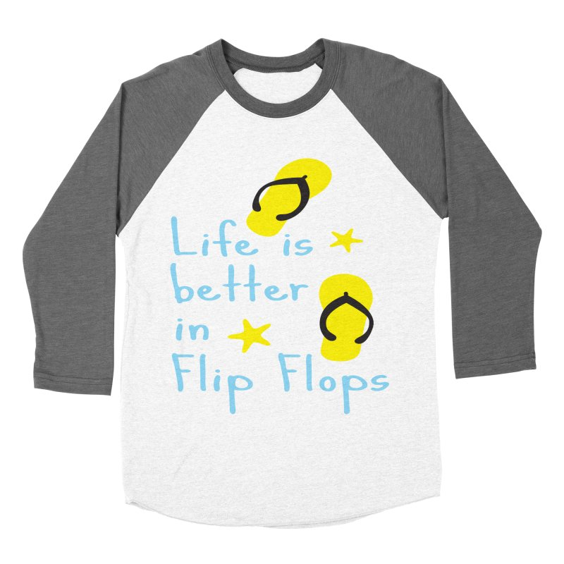 Life is better in flip-flops Women's Baseball Triblend Longsleeve T-Shirt by cindyshim's Artist Shop