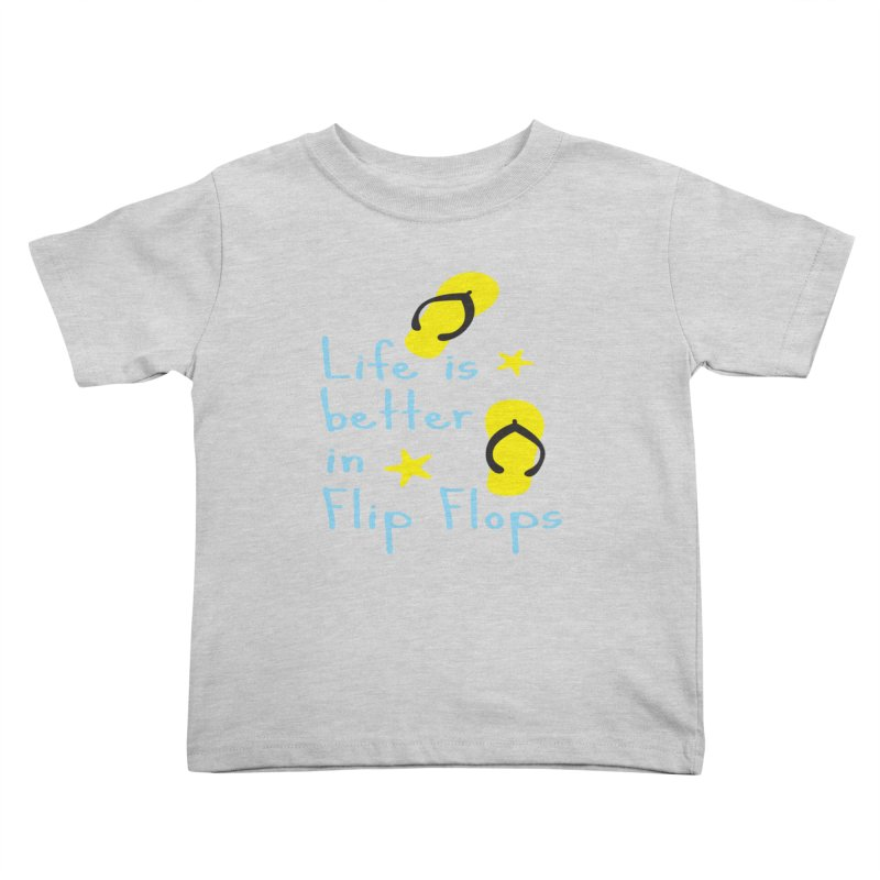 Life is better in flip-flops Kids Toddler T-Shirt by cindyshim's Artist Shop