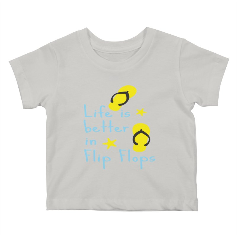 Life is better in flip-flops Kids Baby T-Shirt by cindyshim's Artist Shop