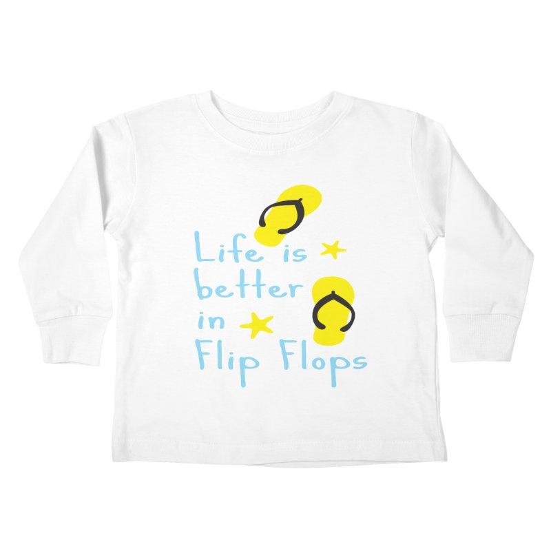 Life is better in flip-flops Kids Toddler Longsleeve T-Shirt by cindyshim's Artist Shop