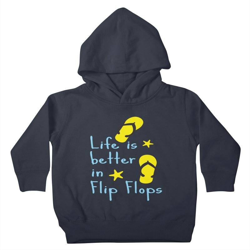 Life is better in flip-flops Kids Toddler Pullover Hoody by cindyshim's Artist Shop