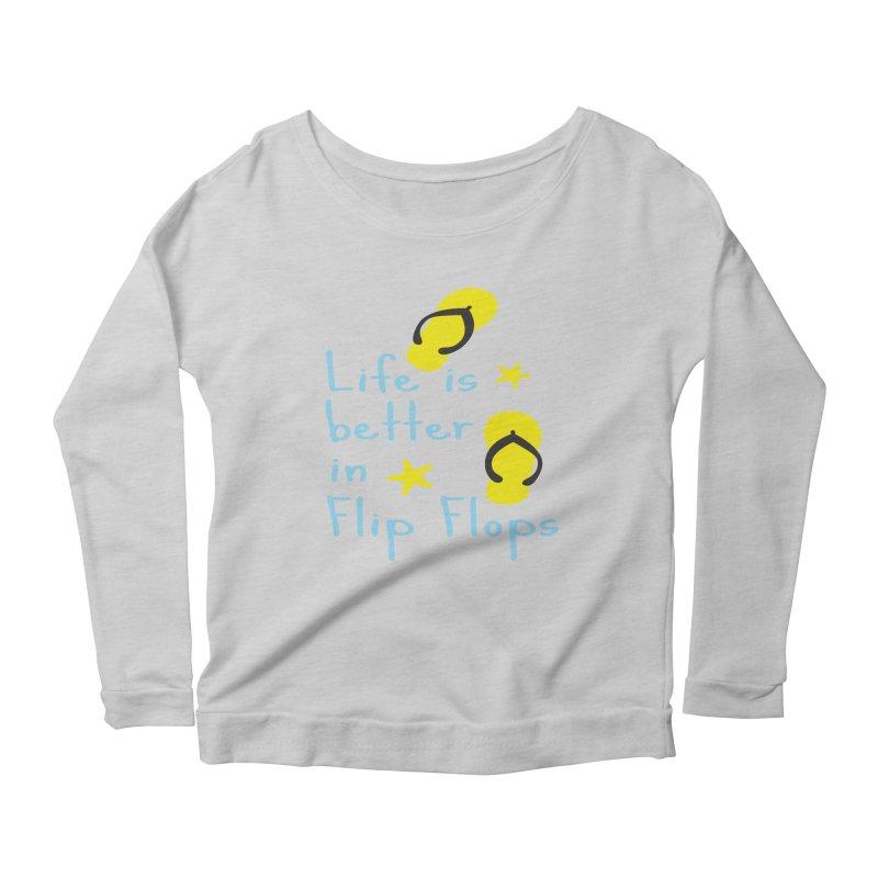 Life is better in flip-flops Women's Scoop Neck Longsleeve T-Shirt by cindyshim's Artist Shop