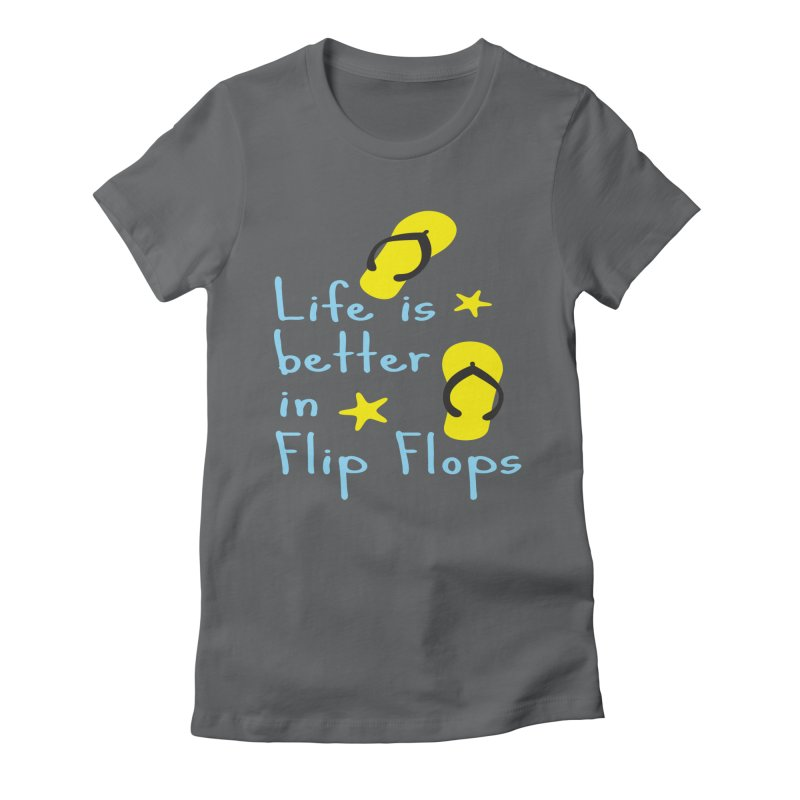 Life is better in flip-flops Women's Fitted T-Shirt by cindyshim's Artist Shop