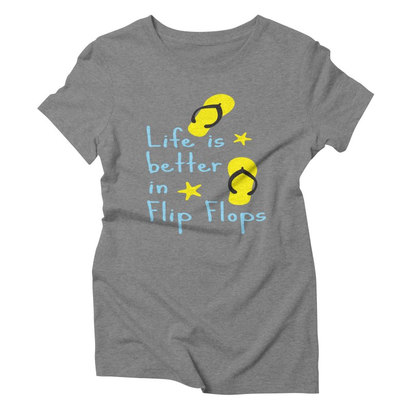 Life is better in flip-flops Women's Triblend T-shirt by cindyshim's Artist Shop
