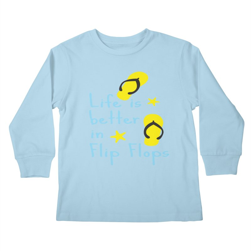Life is better in flip-flops Kids Longsleeve T-Shirt by cindyshim's Artist Shop