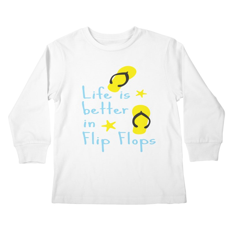 Life is better in flip-flops Kids Longsleeve T-Shirt by cindyshim's Artist Shop