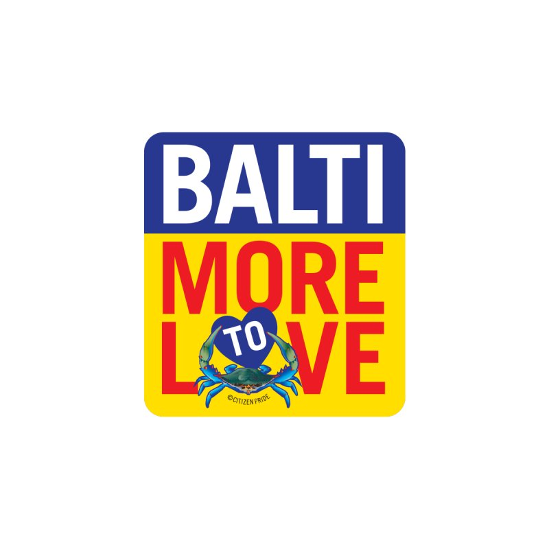 BaltiMore to Love Accessories Magnet by Citizen Pride