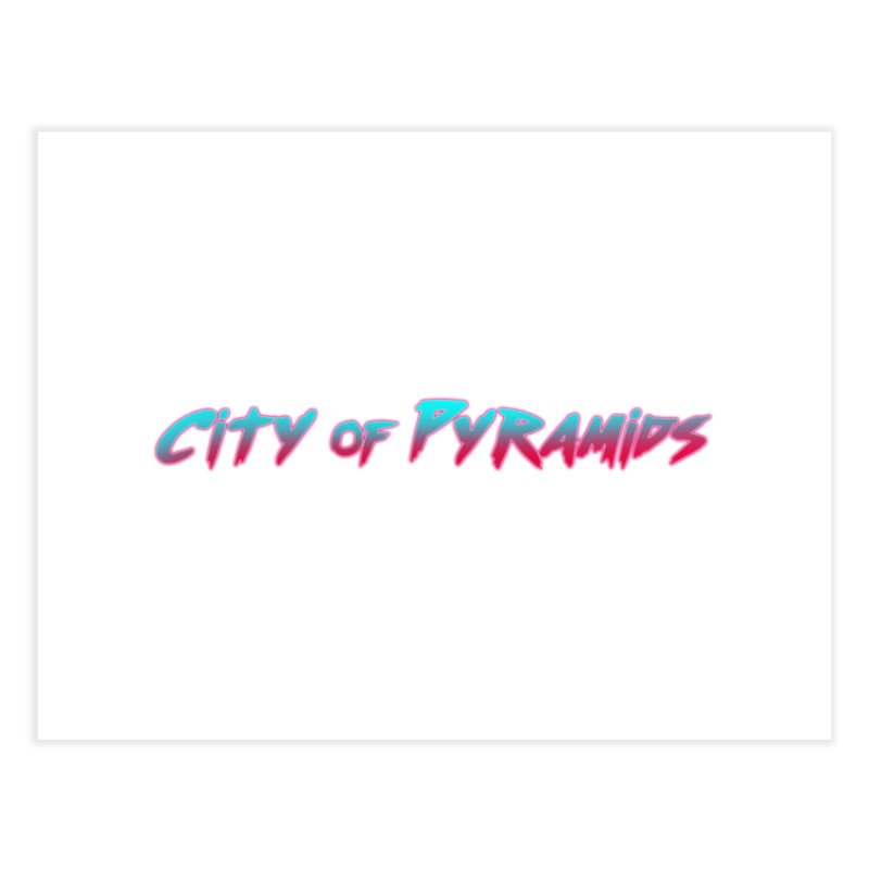 City of Pyramids Home Fine Art Print by City of Pyramids's Artist Shop