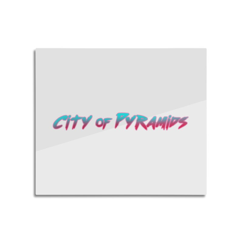 City of Pyramids Home Mounted Aluminum Print by City of Pyramids's Artist Shop