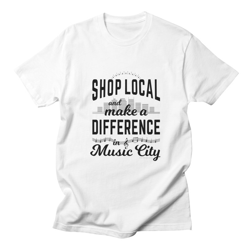 Shop Local and Make a Difference in Music City (Black Type) in Women's Regular Unisex T-Shirt White by cityscapecreative's Artist Shop