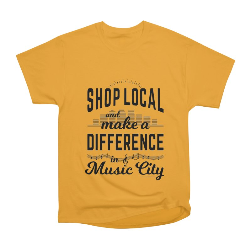 Shop Local and Make a Difference in Music City (Black Type) Women's Heavyweight Unisex T-Shirt by cityscapecreative's Artist Shop
