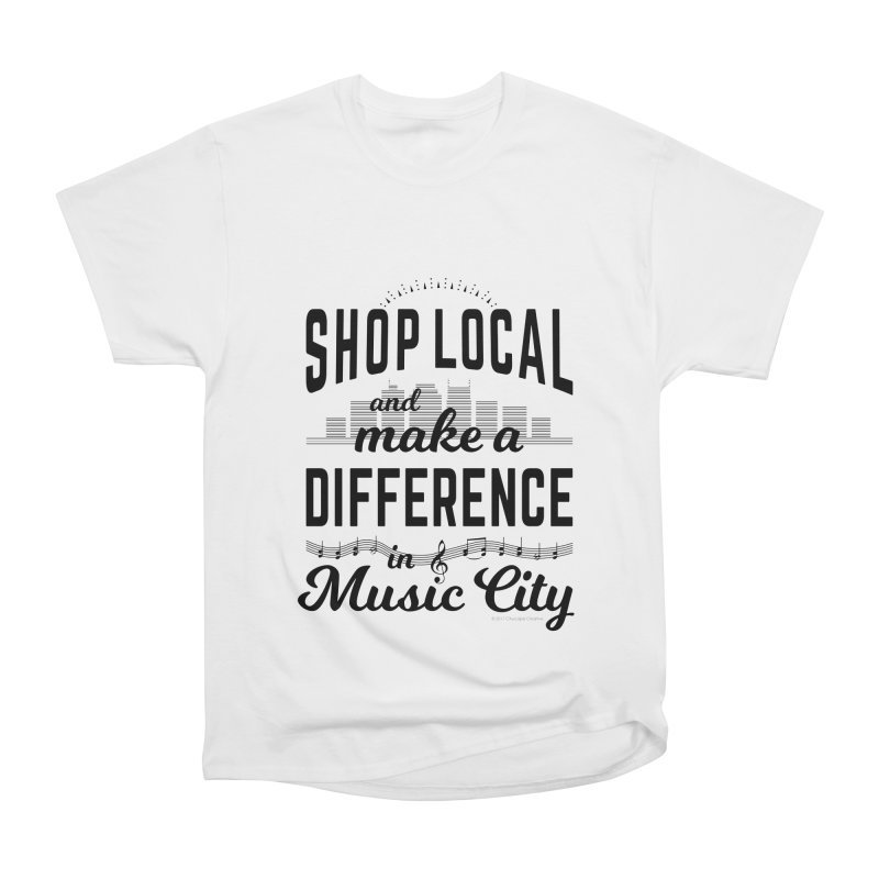 Shop Local and Make a Difference in Music City (Black Type) in Women's Heavyweight Unisex T-Shirt White by cityscapecreative's Artist Shop