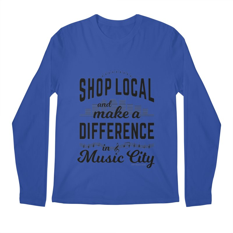Shop Local and Make a Difference in Music City (Black Type) Men's Regular Longsleeve T-Shirt by cityscapecreative's Artist Shop
