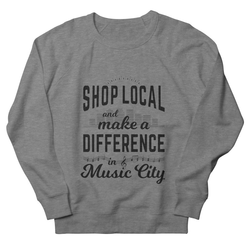 Shop Local and Make a Difference in Music City (Black Type) Women's French Terry Sweatshirt by cityscapecreative's Artist Shop