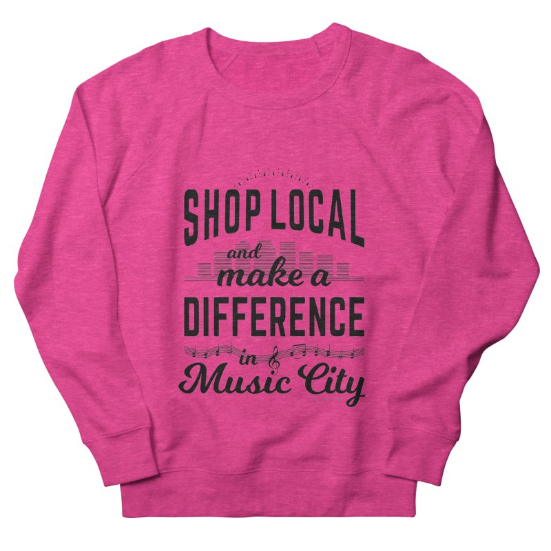 Shop Local and Make a Difference in Music City (Black Type) Women's Sweatshirt by cityscapecreative's Artist Shop