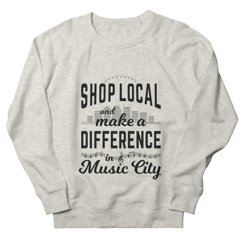 Shop Local and Make a Difference in Music City (Black Type) in Women's French Terry Sweatshirt Heather Oatmeal by cityscapecreative's Artist Shop
