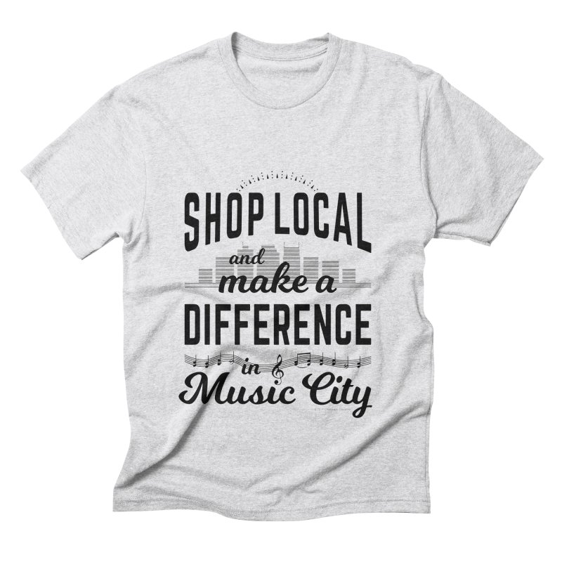 Shop Local and Make a Difference in Music City (Black Type) Men's Triblend T-Shirt by cityscapecreative's Artist Shop