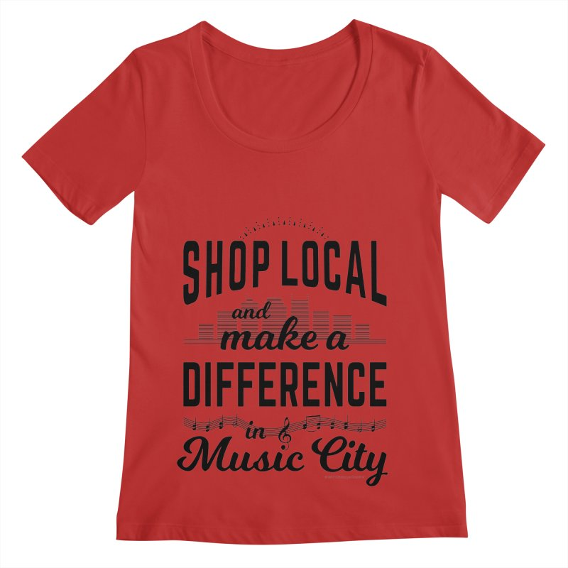 Shop Local and Make a Difference in Music City (Black Type) Women's Scoop Neck by cityscapecreative's Artist Shop