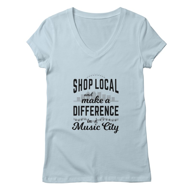 Shop Local and Make a Difference in Music City (Black Type) Women's V-Neck by cityscapecreative's Artist Shop
