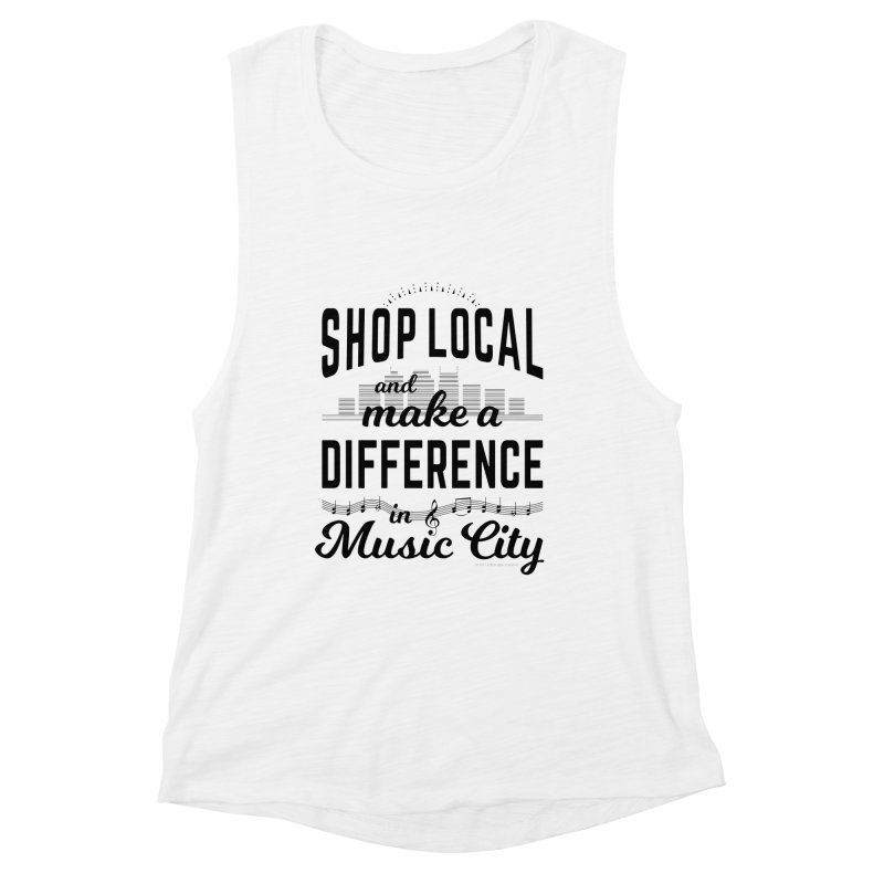 Shop Local and Make a Difference in Music City (Black Type) in Women's Muscle Tank White by cityscapecreative's Artist Shop