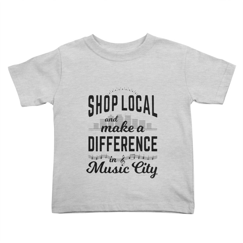 Shop Local and Make a Difference in Music City (Black Type) Kids Toddler T-Shirt by cityscapecreative's Artist Shop